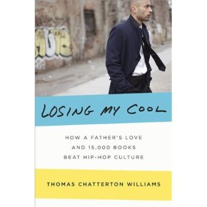"""Book Review of """"Losing My Cool: How A Father's Love and 15,000 Books Beat Hip Hop Culture"""" by Thomas ChattertonWilliams"""