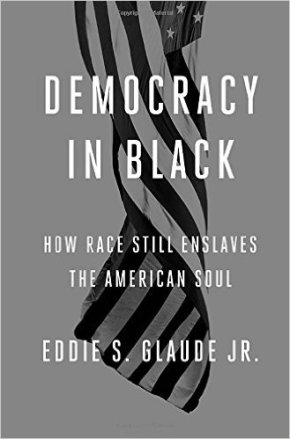 "Book Review of ""Democracy in Black"" by Eddie Glaude, Jr."